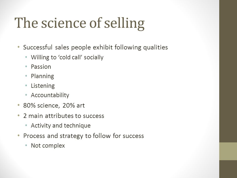 The science of selling Successful sales people exhibit following qualities. Willing to 'cold call' socially.