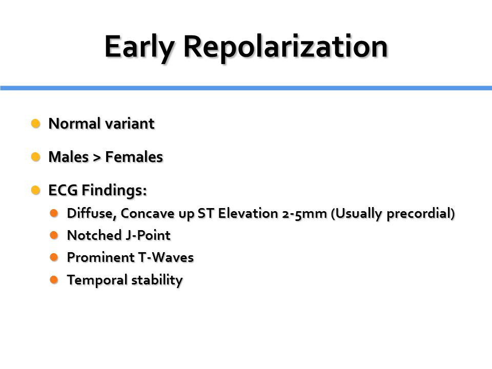 Early Repolarization Normal variant Males > Females ECG Findings: