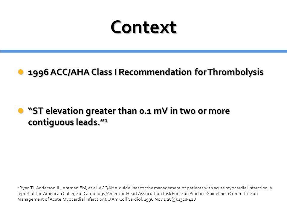 Context 1996 ACC/AHA Class I Recommendation for Thrombolysis