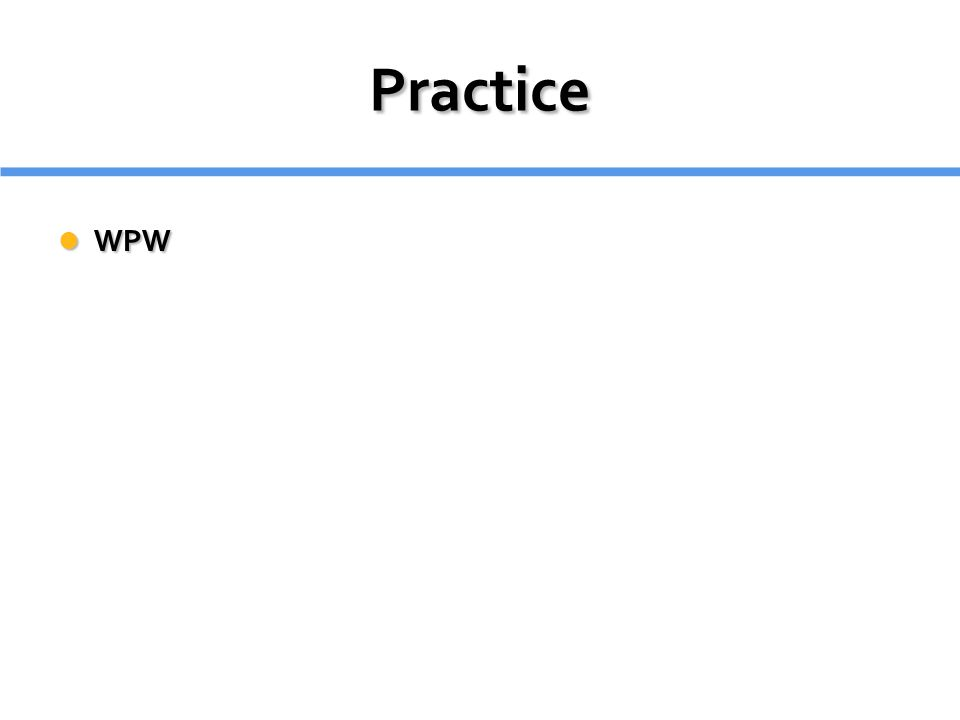 Practice WPW