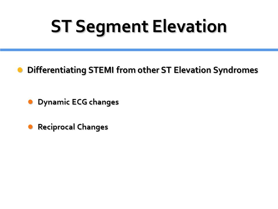 ST Segment Elevation Differentiating STEMI from other ST Elevation Syndromes. Dynamic ECG changes.