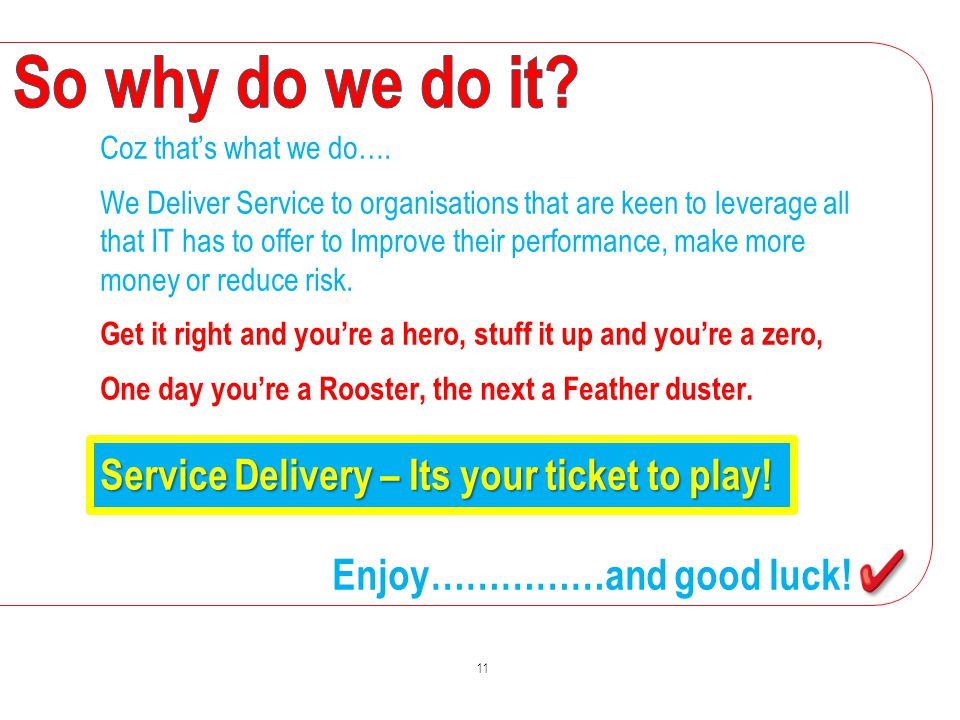 So why do we do it Service Delivery – Its your ticket to play!