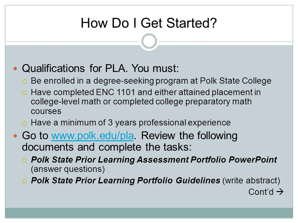 How Do I Get Started Qualifications for PLA. You must: