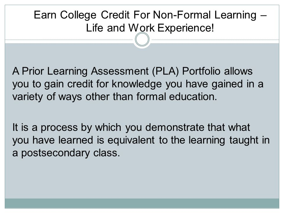 Earn College Credit For Non-Formal Learning – Life and Work Experience!