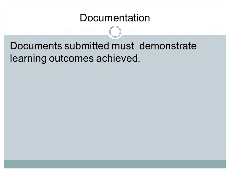 Documentation Documents submitted must demonstrate learning outcomes achieved.