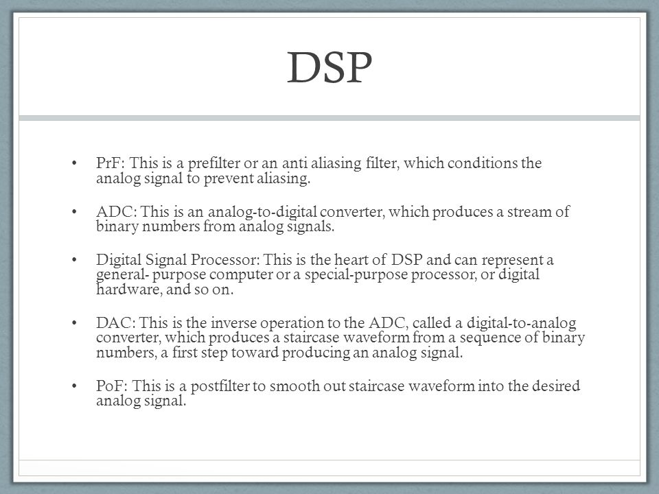 DSP PrF: This is a prefilter or an anti aliasing filter, which conditions the analog signal to prevent aliasing.