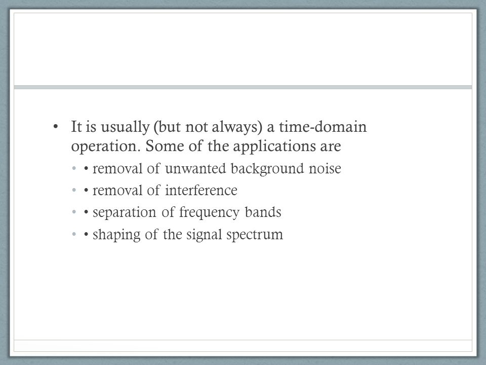 It is usually (but not always) a time-domain operation