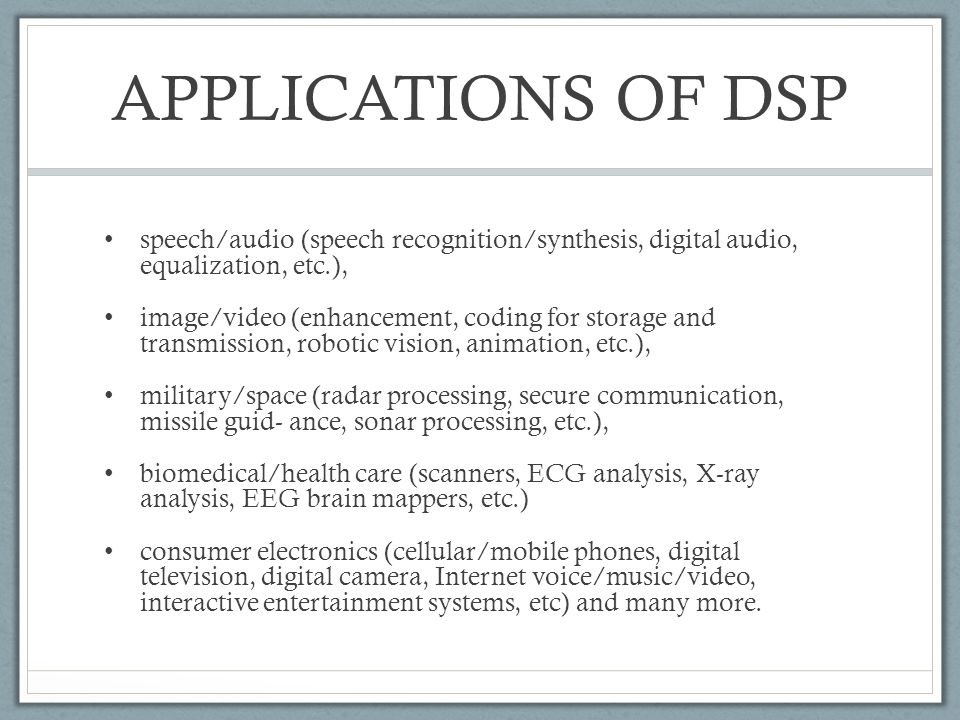 APPLICATIONS OF DSP speech/audio (speech recognition/synthesis, digital audio, equalization, etc.),