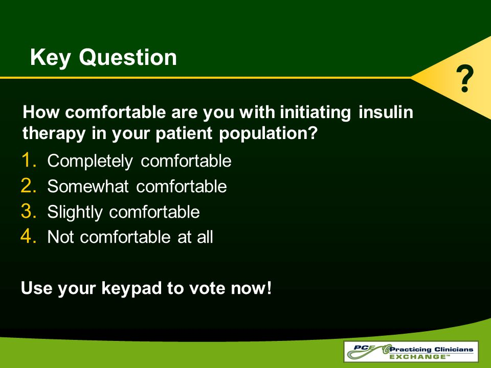 Key Question How comfortable are you with initiating insulin therapy in your patient population