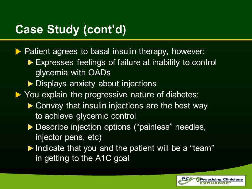 Case Study (cont'd) Patient agrees to basal insulin therapy, however: