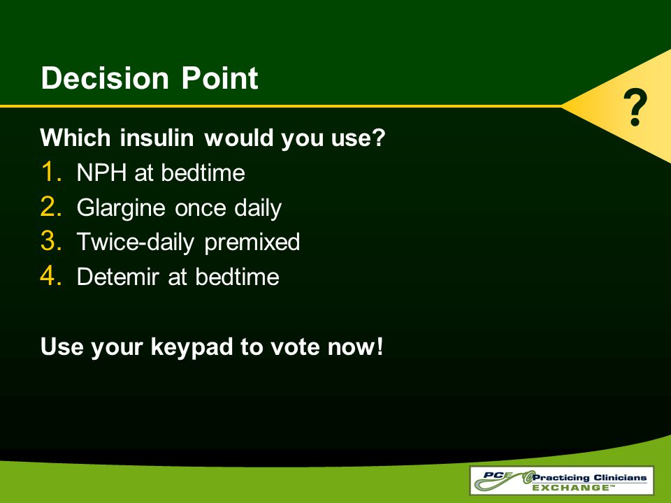 Decision Point Which insulin would you use NPH at bedtime
