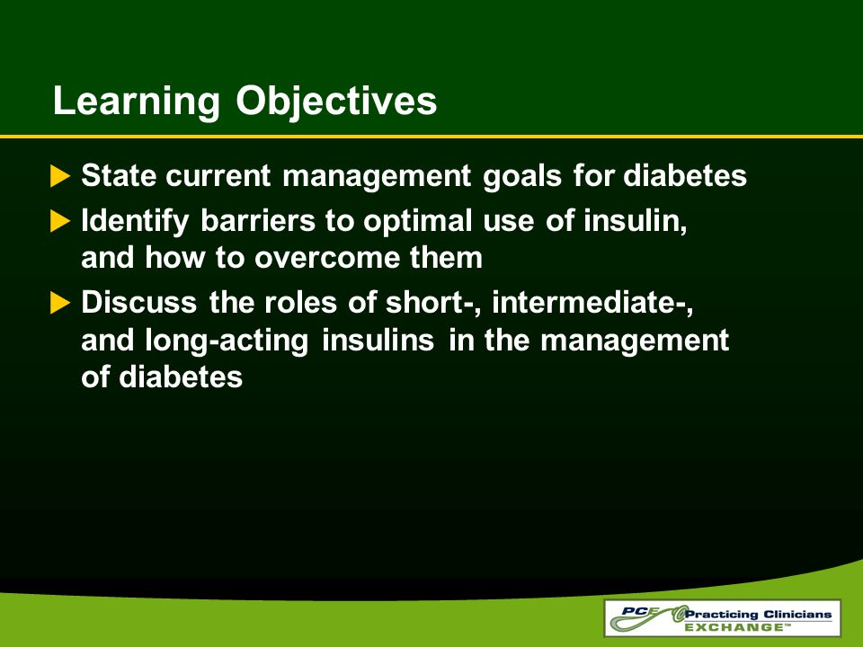 Learning Objectives State current management goals for diabetes