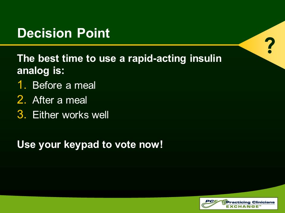 Decision Point The best time to use a rapid-acting insulin