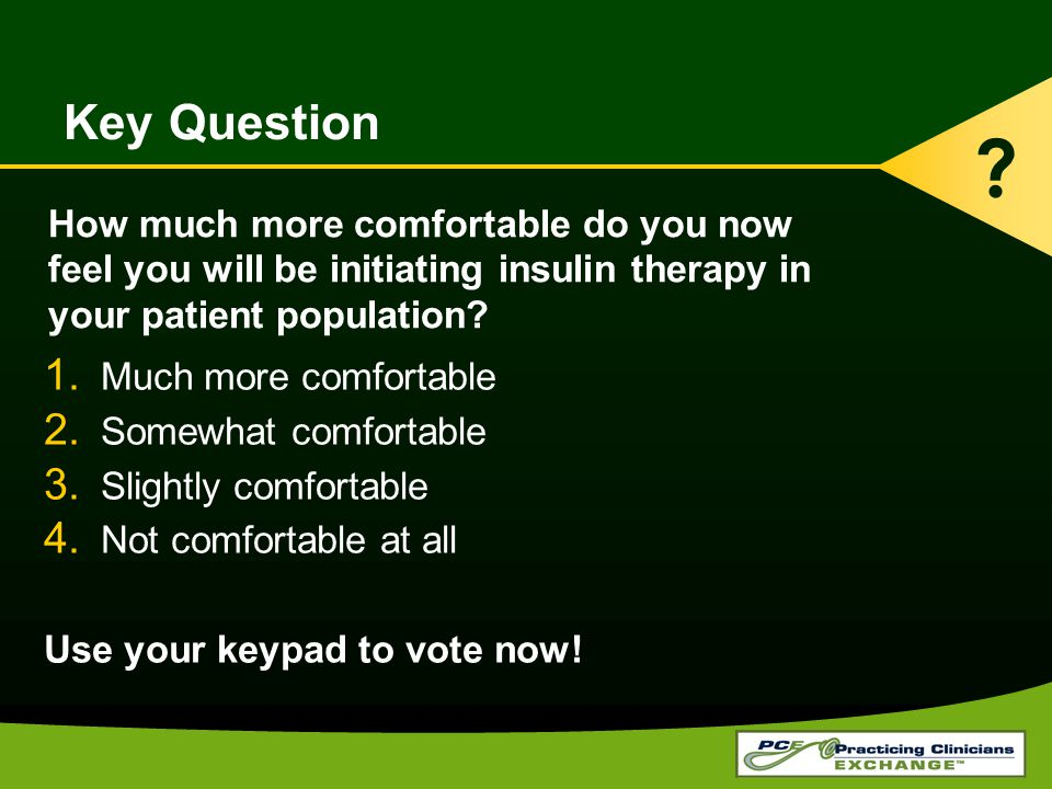 Key Question How much more comfortable do you now feel you will be initiating insulin therapy in your patient population