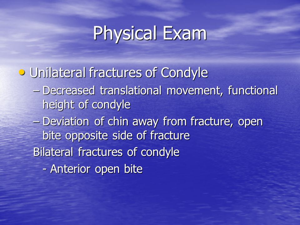 Physical Exam Unilateral fractures of Condyle