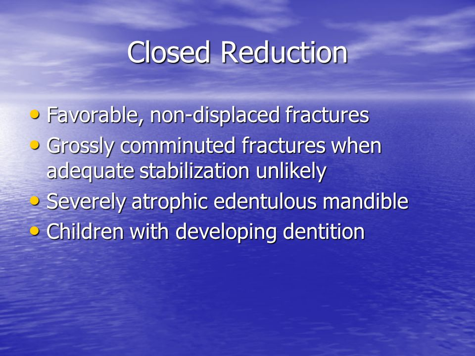 Closed Reduction Favorable, non-displaced fractures