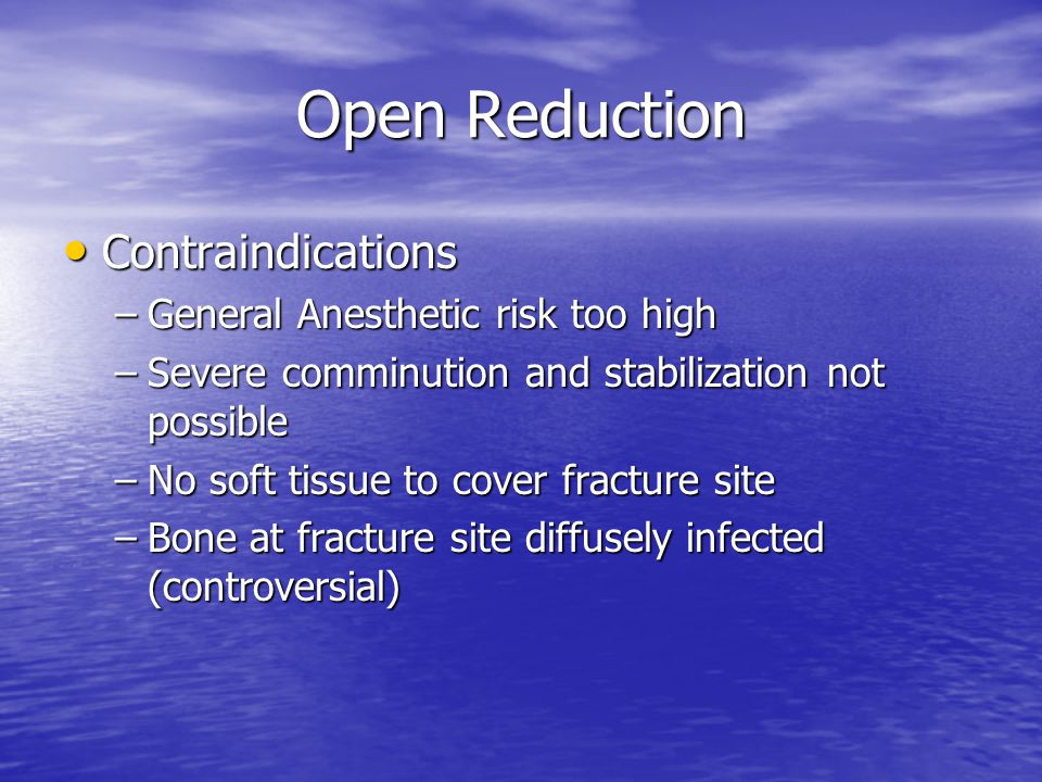 Open Reduction Contraindications General Anesthetic risk too high