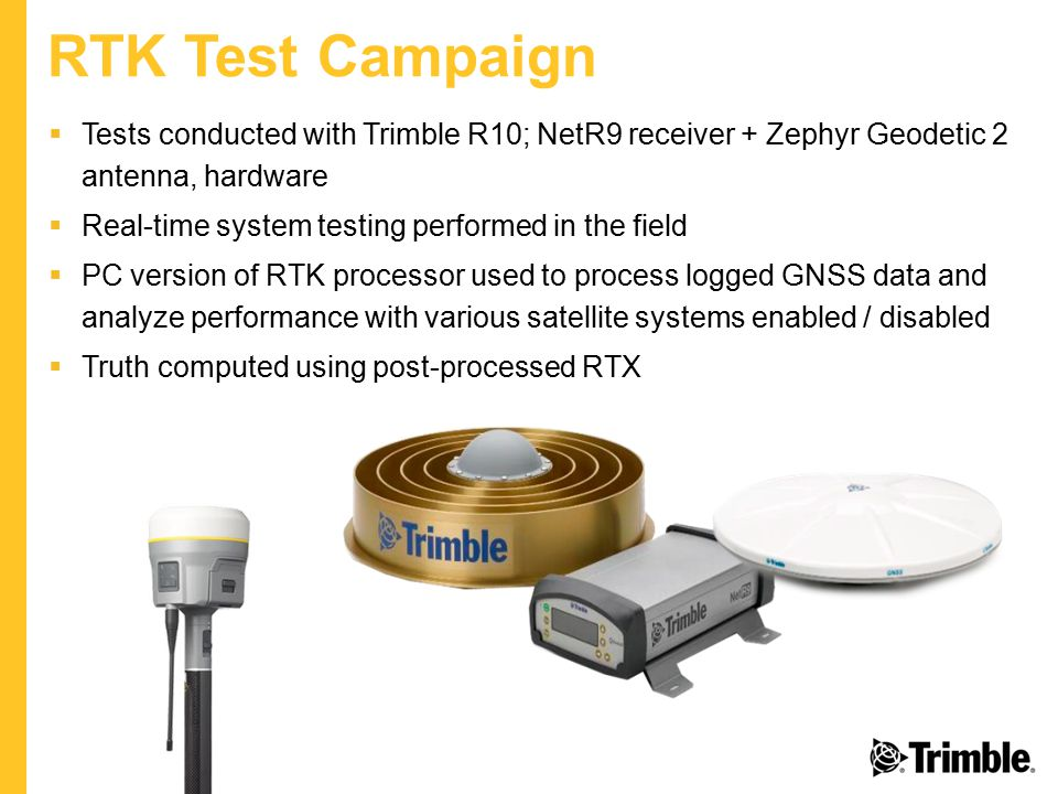 RTK Test Campaign Tests conducted with Trimble R10; NetR9 receiver + Zephyr Geodetic 2 antenna, hardware.