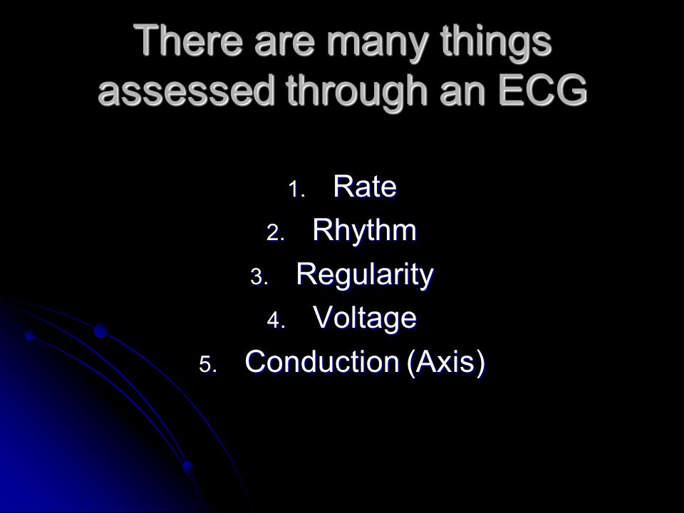 There are many things assessed through an ECG