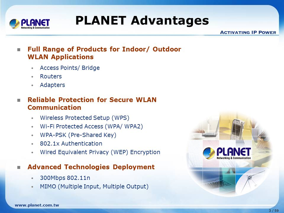 PLANET Advantages Full Range of Products for Indoor/ Outdoor WLAN Applications. Access Points/ Bridge.