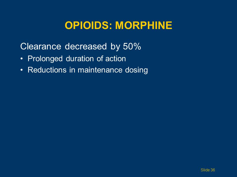 OPIOIDS: Morphine Clearance decreased by 50%