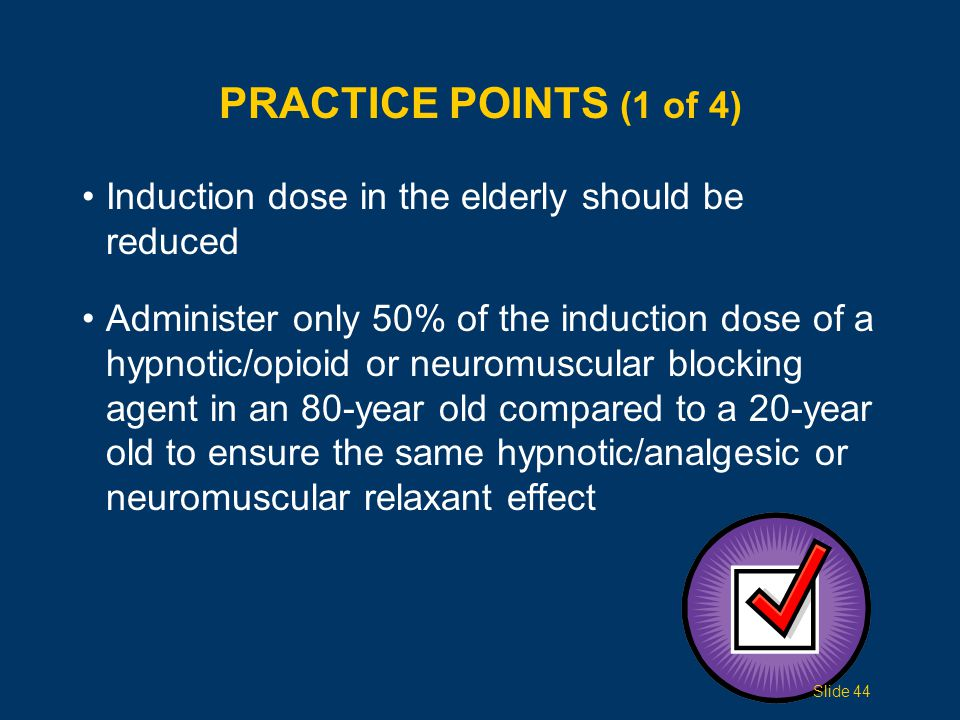 Practice Points (1 of 4) Induction dose in the elderly should be reduced.