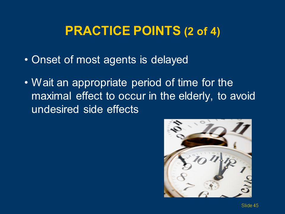 Practice Points (2 of 4) Onset of most agents is delayed