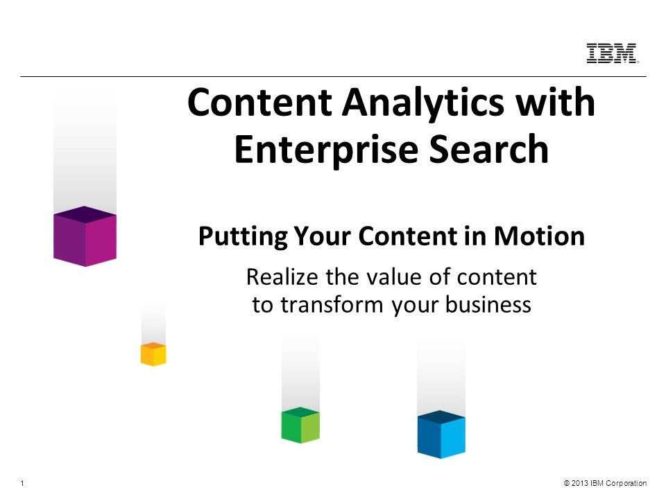 Content Analytics with Enterprise Search Putting Your Content in Motion Realize the value of content to transform your business