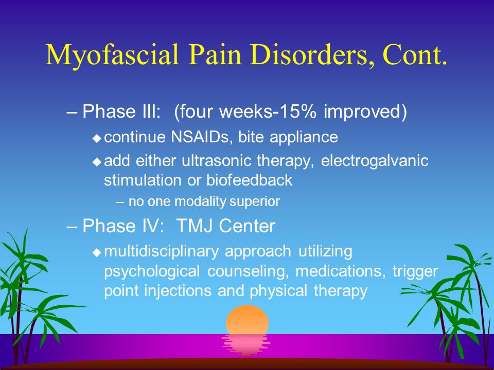 Myofascial Pain Disorders, Cont.