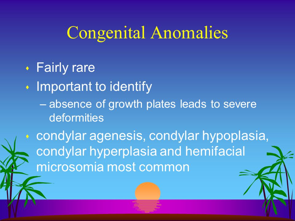 Congenital Anomalies Fairly rare Important to identify