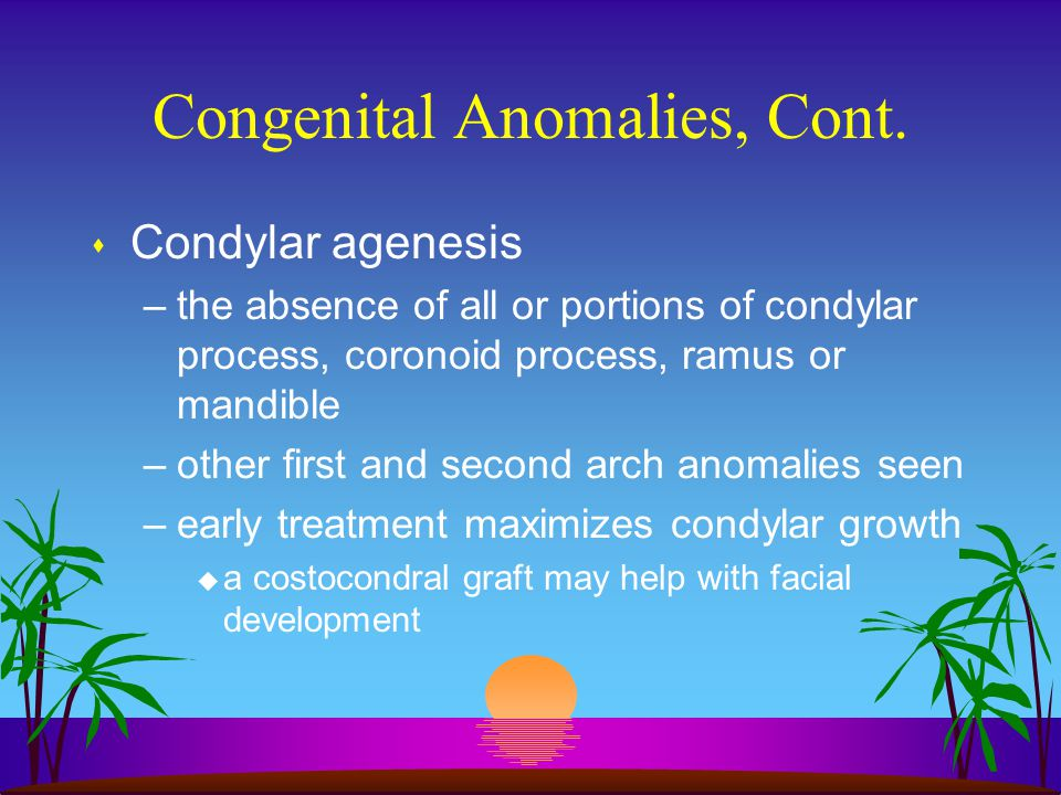 Congenital Anomalies, Cont.