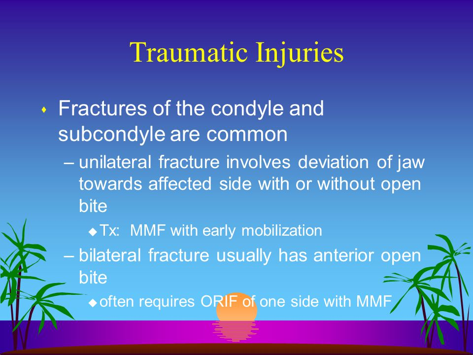 Traumatic Injuries Fractures of the condyle and subcondyle are common