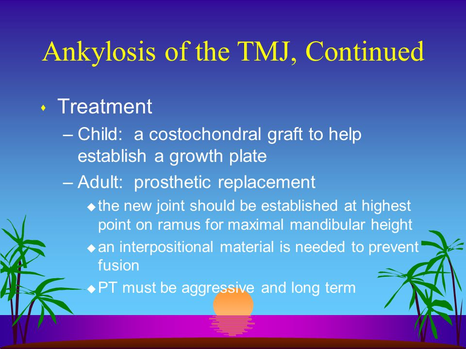 Ankylosis of the TMJ, Continued