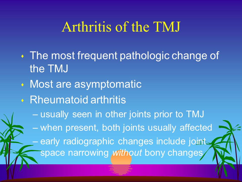 Arthritis of the TMJ The most frequent pathologic change of the TMJ