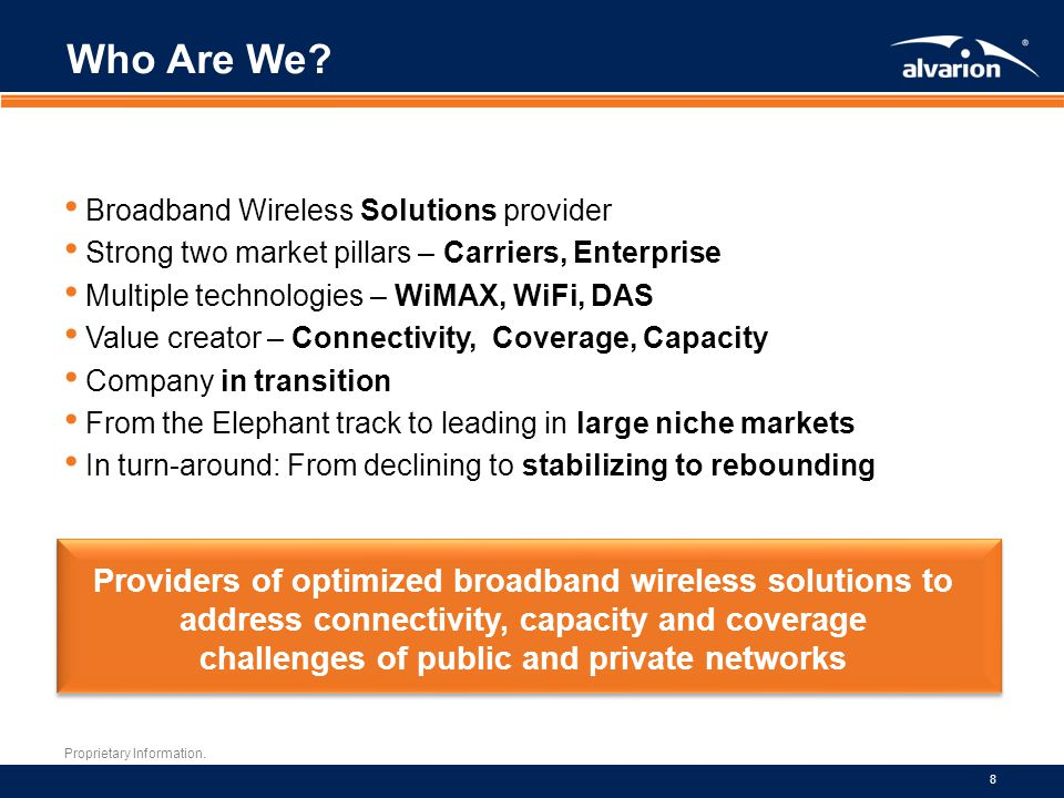 Who Are We Broadband Wireless Solutions provider. Strong two market pillars – Carriers, Enterprise.