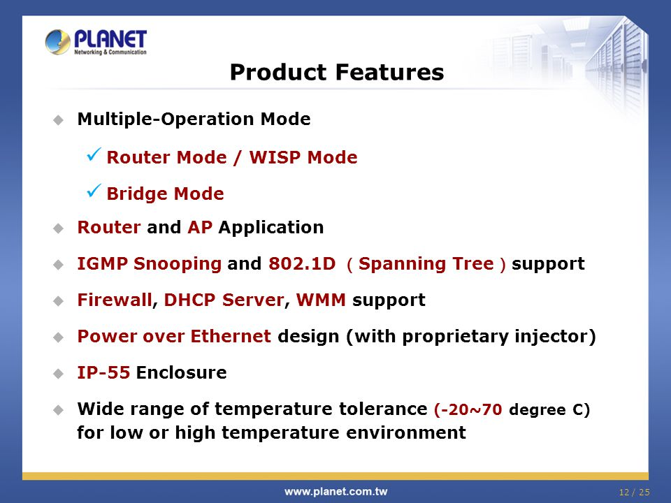 Product Features Multiple-Operation Mode Router Mode / WISP Mode