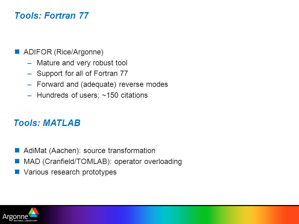Tools: Fortran 77 Tools: MATLAB ADIFOR (Rice/Argonne)