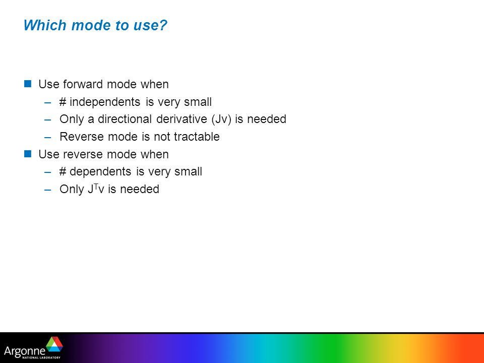 Which mode to use Use forward mode when # independents is very small
