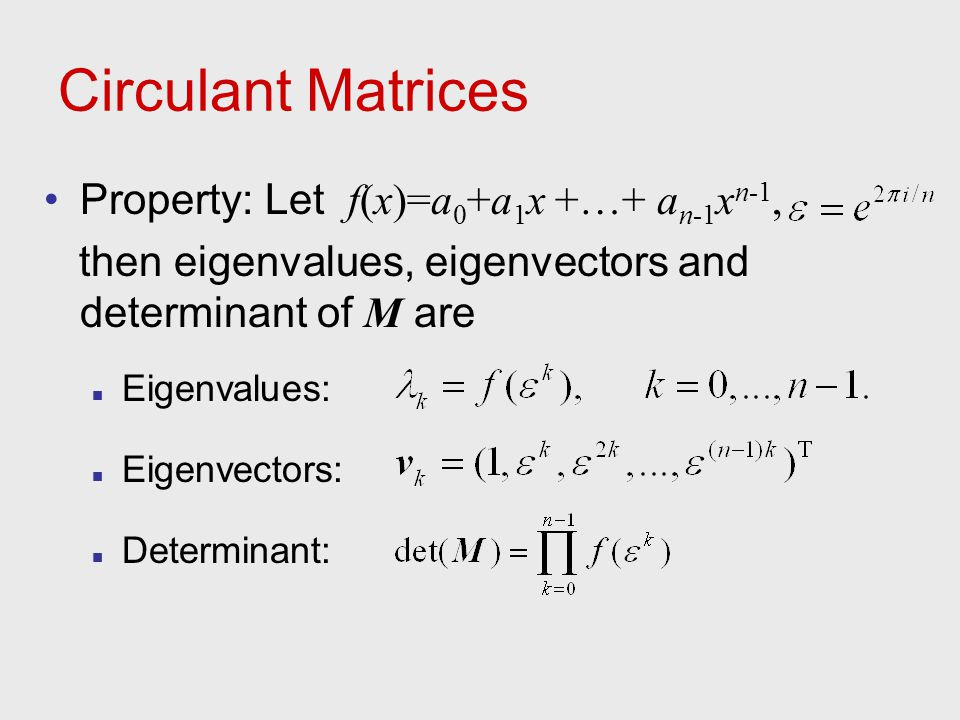 Circulant Matrices Property: Let f(x)=a0+a1x +…+ an-1xn-1,