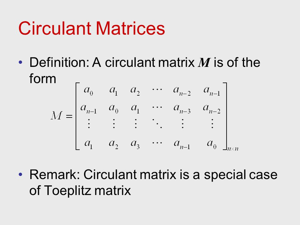 Circulant Matrices Definition: A circulant matrix M is of the form