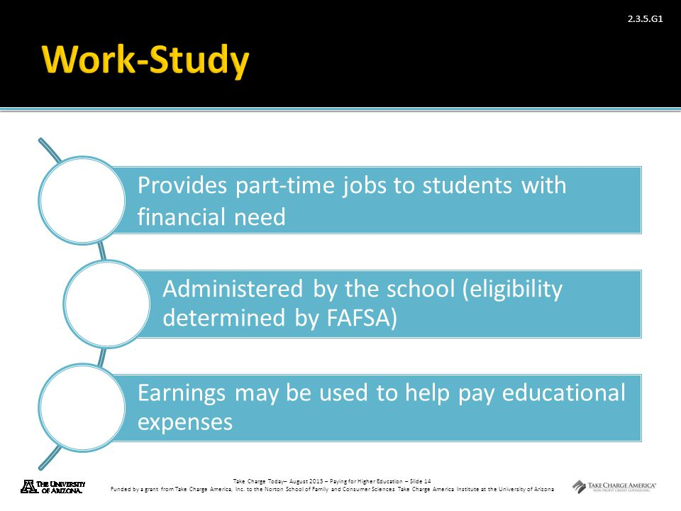 Work-Study Provides part-time jobs to students with financial need