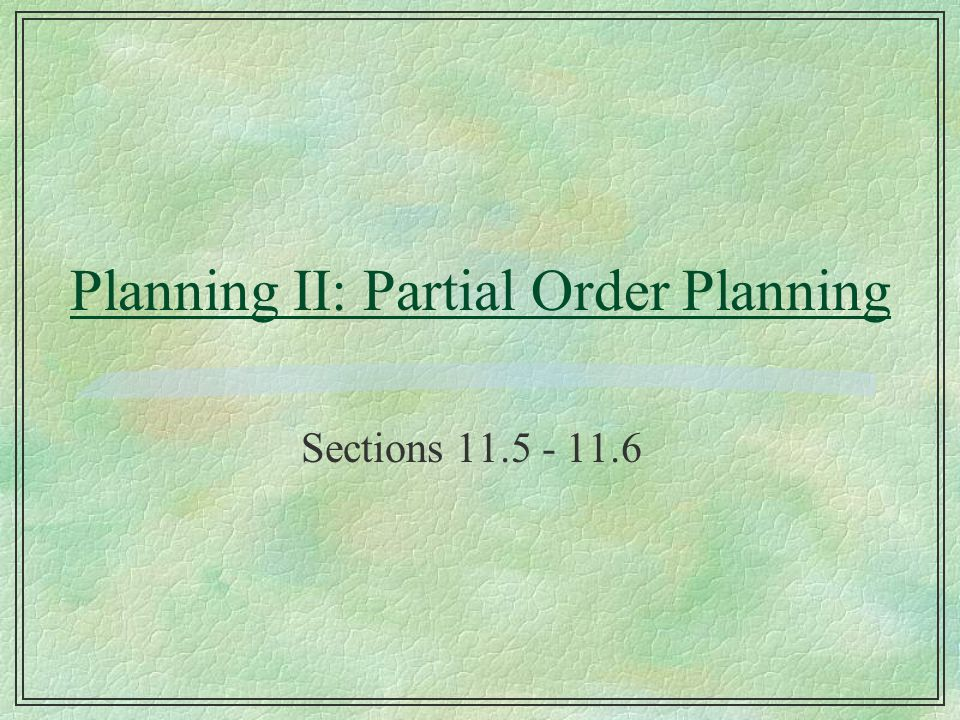 Planning II: Partial Order Planning