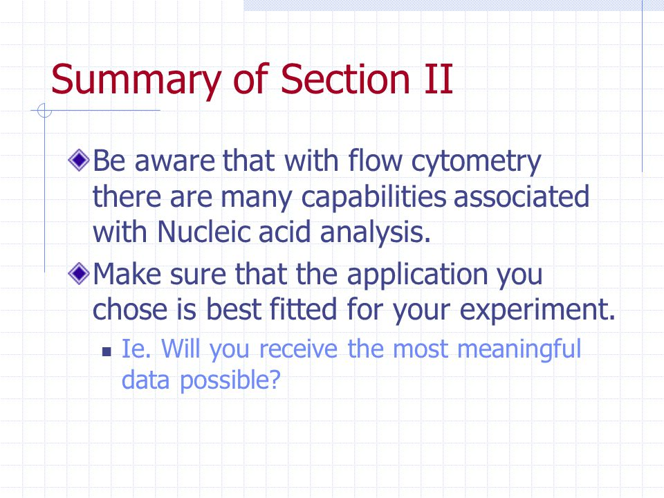 Summary of Section II Be aware that with flow cytometry there are many capabilities associated with Nucleic acid analysis.