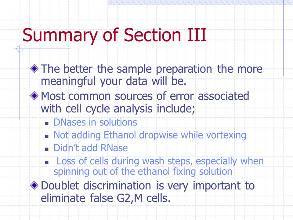 Summary of Section III The better the sample preparation the more meaningful your data will be.