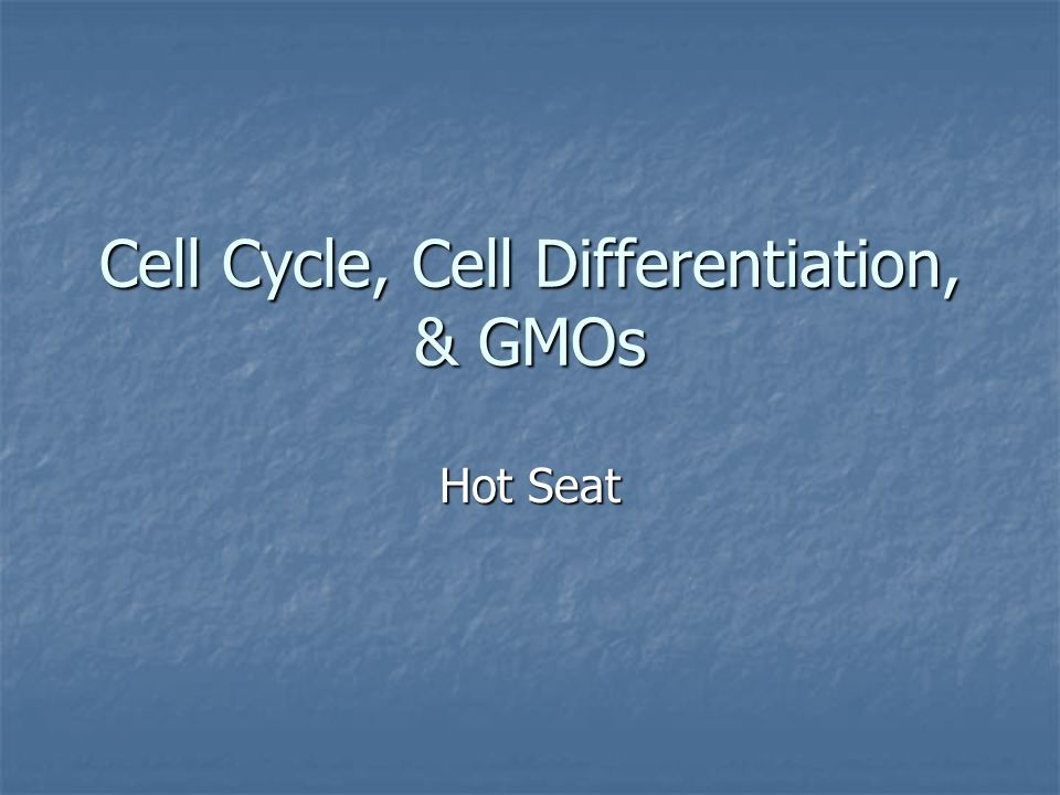 Cell Cycle, Cell Differentiation, & GMOs