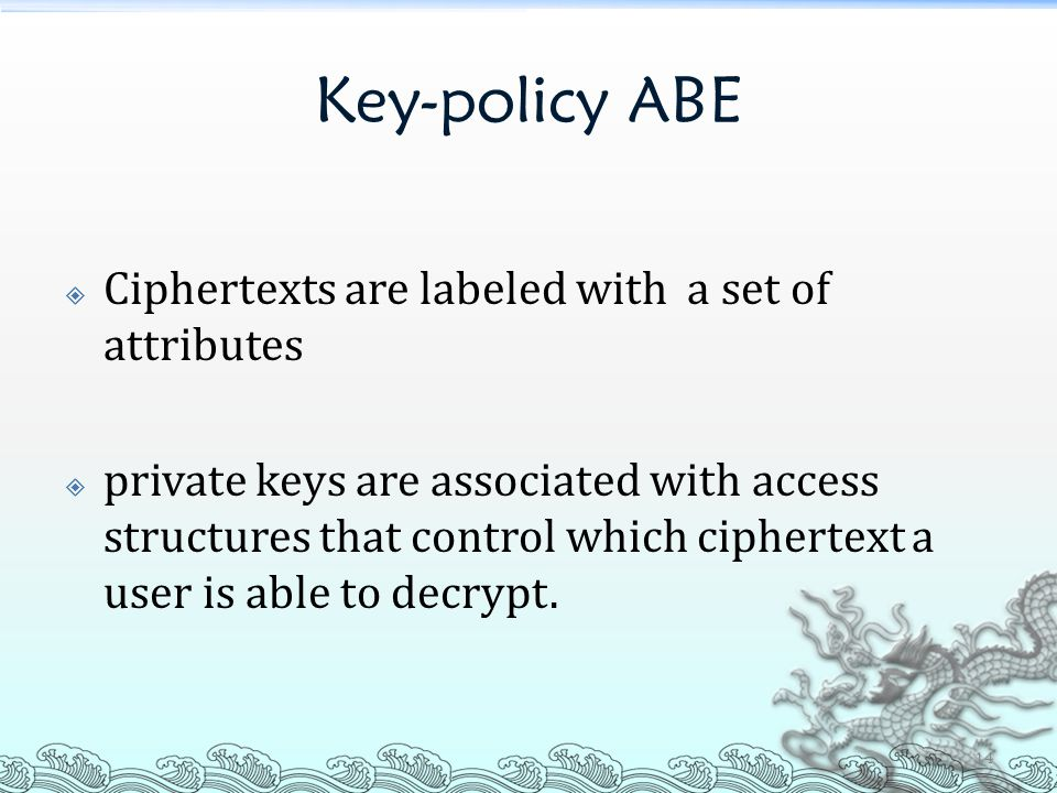 Key-policy ABE Ciphertexts are labeled with a set of attributes