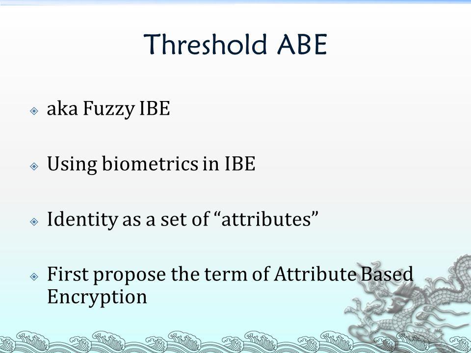 Threshold ABE aka Fuzzy IBE Using biometrics in IBE