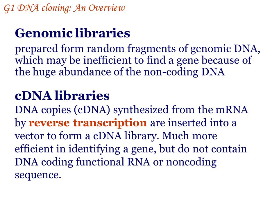 Genomic libraries cDNA libraries G1 DNA cloning: An Overview