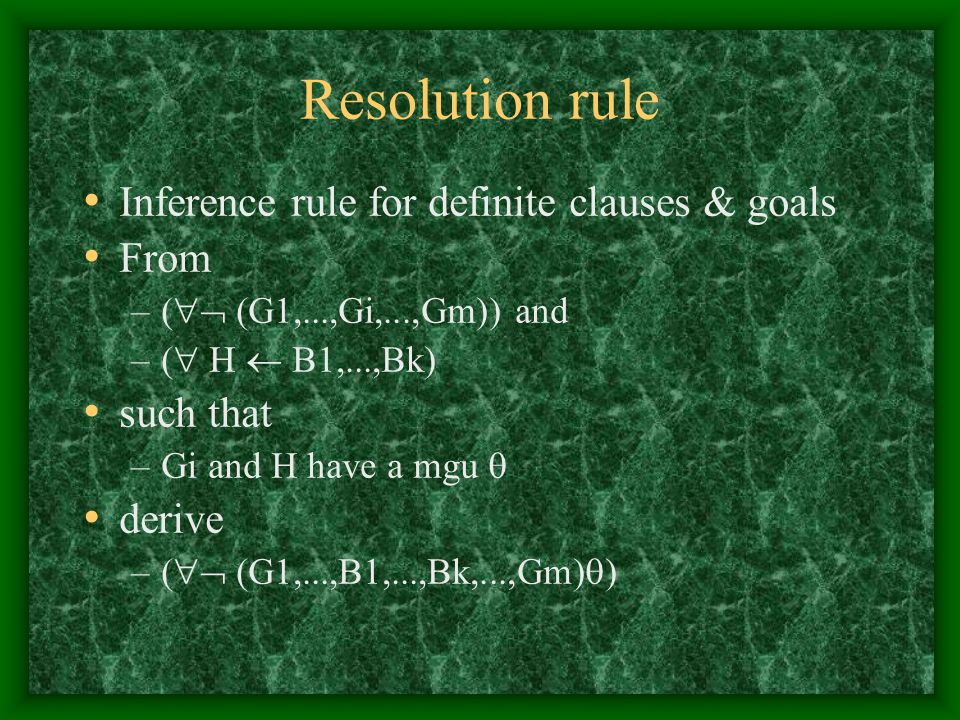 Resolution rule Inference rule for definite clauses & goals From