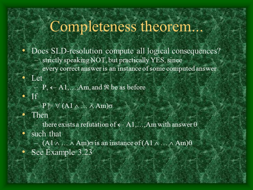 Completeness theorem... Does SLD-resolution compute all logical consequences strictly speaking NOT, but practically YES, since.